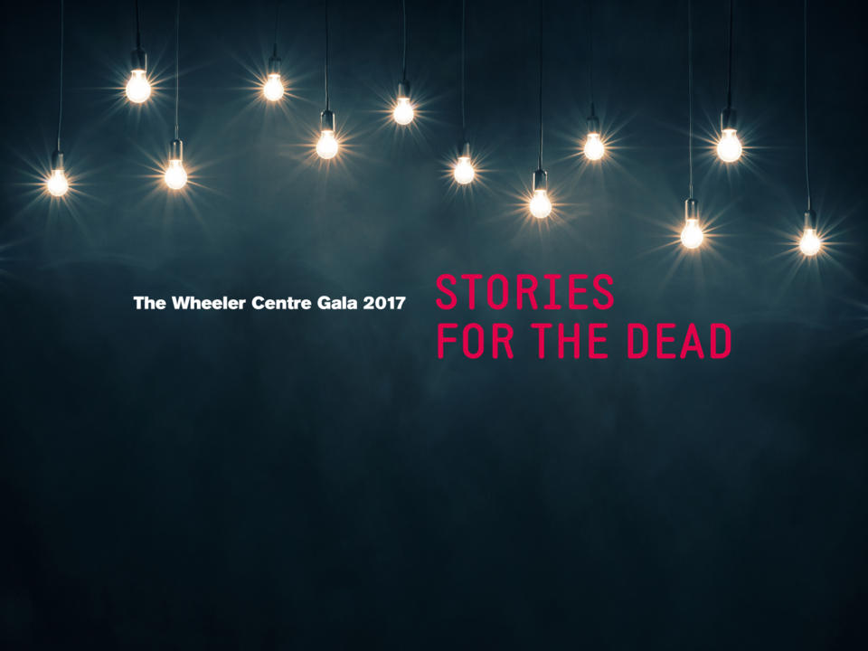 Wheeler Centre Gala 2017: Stories for the Dead [Melbourne]