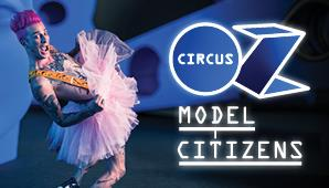 Circus Oz - Model Citizens - 7.30pm [Brisbane]